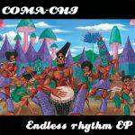 COMA-CHI / Endless rhythm EP